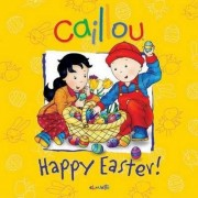 Caillou: Happy Easter! by Melanie Rudel-Tessier