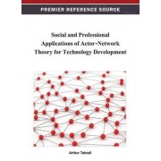 Social and Professional Applications of Actor-Network Theory for Technology Development by Arthur Tatnall