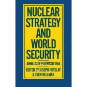 Nuclear Strategy and World Security: Nuclear Strategy and World Security by Joseph Rotblat