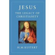 Jesus, the Legacy of Christianity by H.M. Kuitert