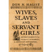 Wives, Slaves, and Servant Girls: Advertisements for Female Runaways in American Newspapers, 1770-1783