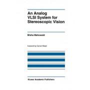 An Analog VLSI System for Stereoscopic Vision by Misha Mahowald