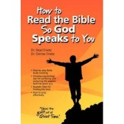 How to Read the Bible So God Speaks to You by Noel Enete