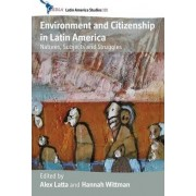 Environment and Citizenship in Latin America by Alex Latta