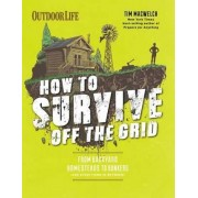 How to Survive off the Grid by Tim Macwelch