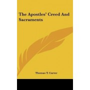 The Apostles' Creed and Sacraments by Thomas T Carter