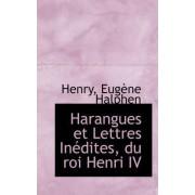 Harangues Et Lettres in Dites, Du Roi Henri IV by Henry Eugne Halphen