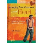 Managing Your Classroom with Heart by Katy Ridnouer