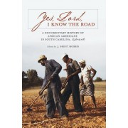 Yes, Lord, I Know the Road: A Documentary History of African Americans in South Carolina, 1526 2008