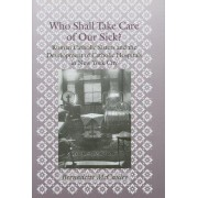 Who Shall Take Care of Our Sick? by Bernadette McCauley