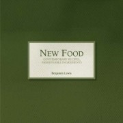 New Food - Contemporary Recipes, Fashionable Ingredients by Benjamin Lewis