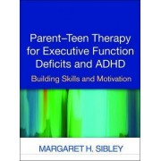 Parent-Teen Therapy for Executive Function Deficits and ADHD by Margaret H. Sibley