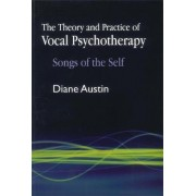 The Theory and Practice of Vocal Psychotherapy by Diane Austin