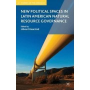 New Political Spaces in Latin American Natural Resource Governance by Havard Haarstad