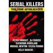 2015 Serial Killers True Crime Anthology, Volume II by Peter Vronsky