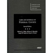 Wells, Marshall, Yackle, and Nichol's Cases and Materials on Federal Courts, 2D by Michael L Wells