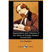 Appreciations and Criticisms of the Works of Charles Dickens (Illustrated Edition) (Dodo Press) by G K Chesterton