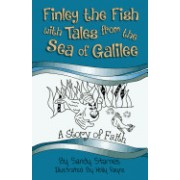 A Story of Faith: Finley the Fish with Tales from the Sea of Galilee