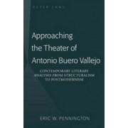 Approaching the Theater of Antonio Buero Vallejo by eric W. Pennington