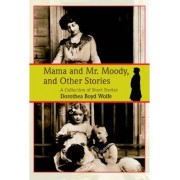 Mama and Mr. Moody, and Other Stories by Dorothea M Boyd Wolfe