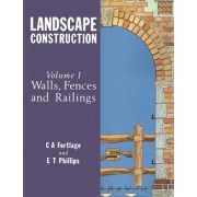 Landscape Construction: Walls, Fences and Railings Volume 1 by Ms C. A. Fortlage