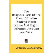 The Religious Basis of the Forms of Indian Society; Indian Culture and English Influence; And East and West by Ananda K Coomaraswamy
