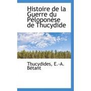 Histoire de La Guerre Du Peloponese de Thucydide by Thucydides E -A Betant