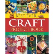 Best Ever Craft Project Book: 300 Stunning and Easy-To-Make Craft Projects for the Home, Shown Step-By-Step with Over 2000 Fabulous Photographs