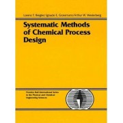Systematic Methods for Chemical Process Design by Lorenz T. Biegler