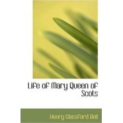 Life of Mary Queen of Scots by Henry Glassford Bell