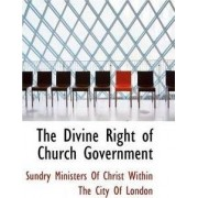 The Divine Right of Church Government by Of Christ Within the City Ministers of Christ Within the City of
