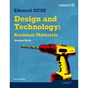 Edexcel GCSE Design and Technology Resistant Materials Student Book by Barry Lambert