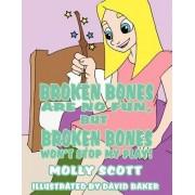 Broken Bones Are No Fun, But Broken Bones Won't Stop My Play! by Molly Scott