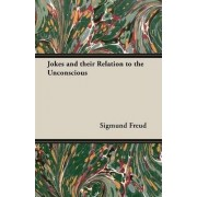 Jokes and Their Relation to the Unconscious by Sigmund Freud