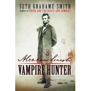 Abraham Lincoln Vampire Hunter by Seth Graeme-Smith