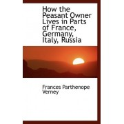 How the Peasant Owner Lives in Parts of France, Germany, Italy, Russia by Frances Parthenope Verney Lad