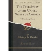 The True Story of the United States of America by Elbridge S Brooks