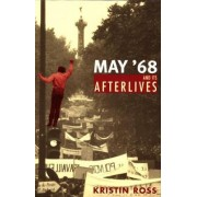 May '68 and Its Afterlives by Kristin Ross