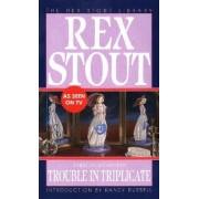 Trouble in Triplicate by Rex Stout