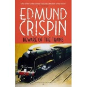 Beware of the Trains by Edmund Crispin