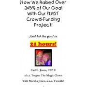 How We Raised Over 245% of Our Goal with Our First Crowd-Funding Project! by Carl Topper Jones