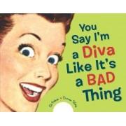 You Say I'm a Diva Like it's a Bad Thing by Ed Polish