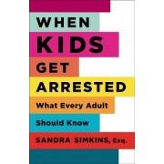 When Kids Get Arrested by Sandra Simkins