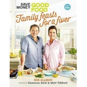 Save Money: Good Food - Family Feasts for a Fiver by Crackit Productions Limited