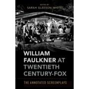 William Faulkner at Twentieth Century-Fox: The Annotated Screenplays