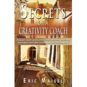Secrets of a Creativity Coach by PH D Eric Maisel