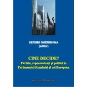 Cine decide? Partide, reprezentanti si politici in Parlamentul Romaniei si cel European