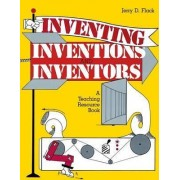 Inventing, Inventions and Inventors by Jerry D. Flack