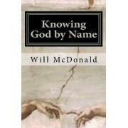 Knowing God by Name by MR Will McDonald