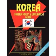 Korea South Foreign Policy and Government Guide by International Business Publications